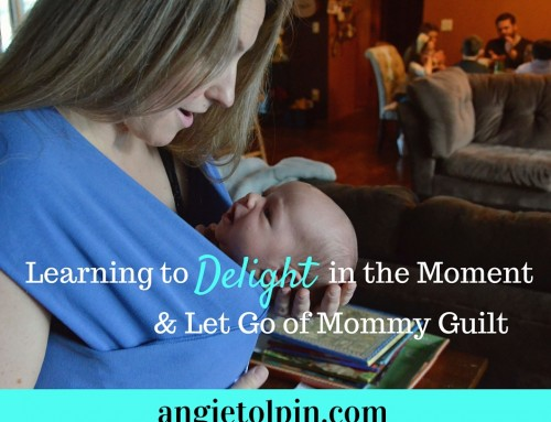 Learning to Delight in the Moment & Let Go of Mommy Guilt